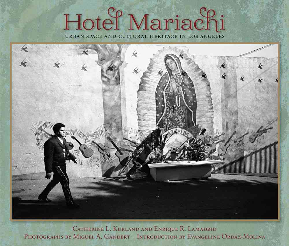 Hotel Mariachi By Kurland, Catherine L./ Lamadrid, Enrique R./ Gandert, Miguel A. (PHT)/ Ordaz-molina, Evangeline (INT)
